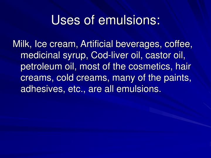Uses of emulsions: