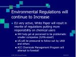 environmental regulations will continue to increase