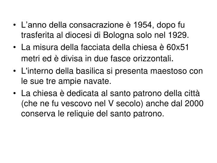 L'anno della consacrazione è 1954, dopo fu trasferita al diocesi di Bologna solo nel 1929.