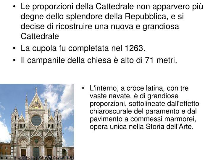 Le proporzioni della Cattedrale non apparvero più degne dello splendore della Repubblica, e si decise di ricostruire una nuova e grandiosa Cattedrale