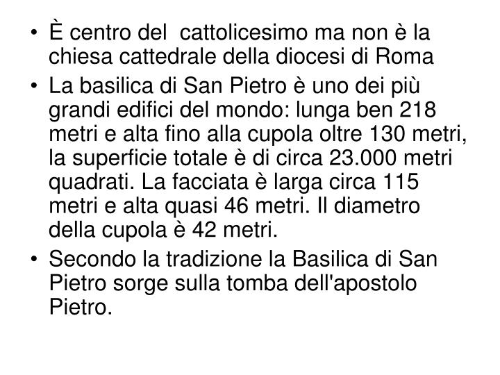 È centro del  cattolicesimo ma non è la chiesa cattedrale della diocesi di Roma