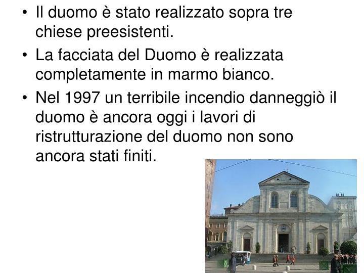 Il duomo è stato realizzato sopra tre chiese preesistenti.