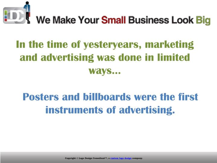In the time of yesteryears, marketing and advertising was done in limited ways