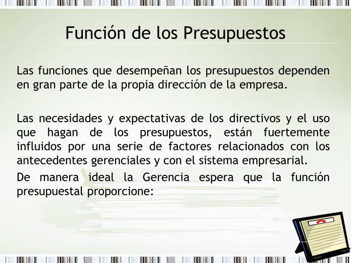 Las funciones que desempeñan los presupuestos dependen en gran parte de la propia dirección de la empresa.