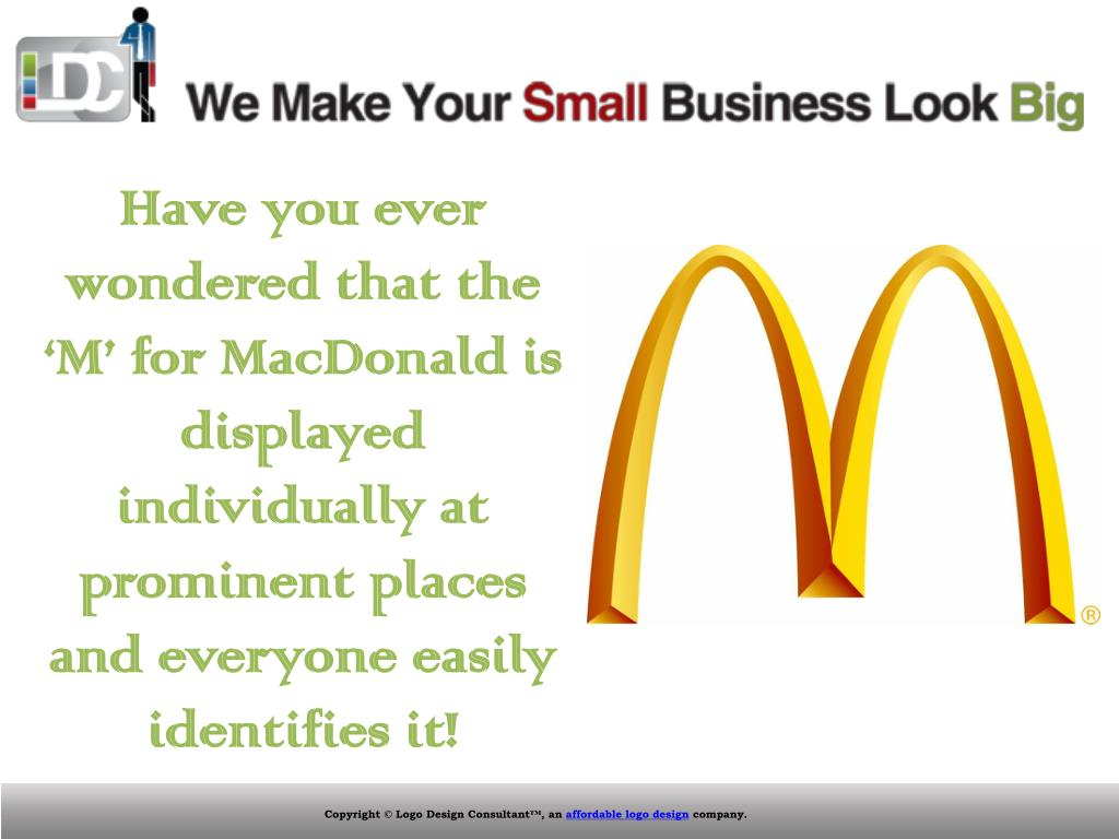 Have you ever wondered that the 'M' for MacDonald is displayed individually at prominent places and everyone easily identifies it!