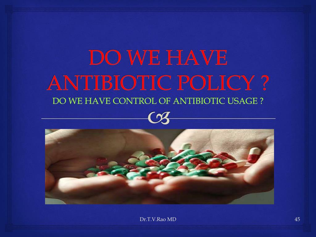 DO WE HAVE ANTIBIOTIC POLICY ?