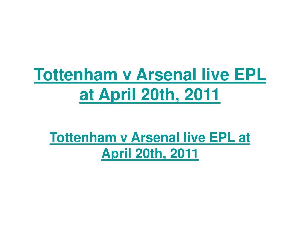 Tottenham v Arsenal live EPL at April 20th, 2011