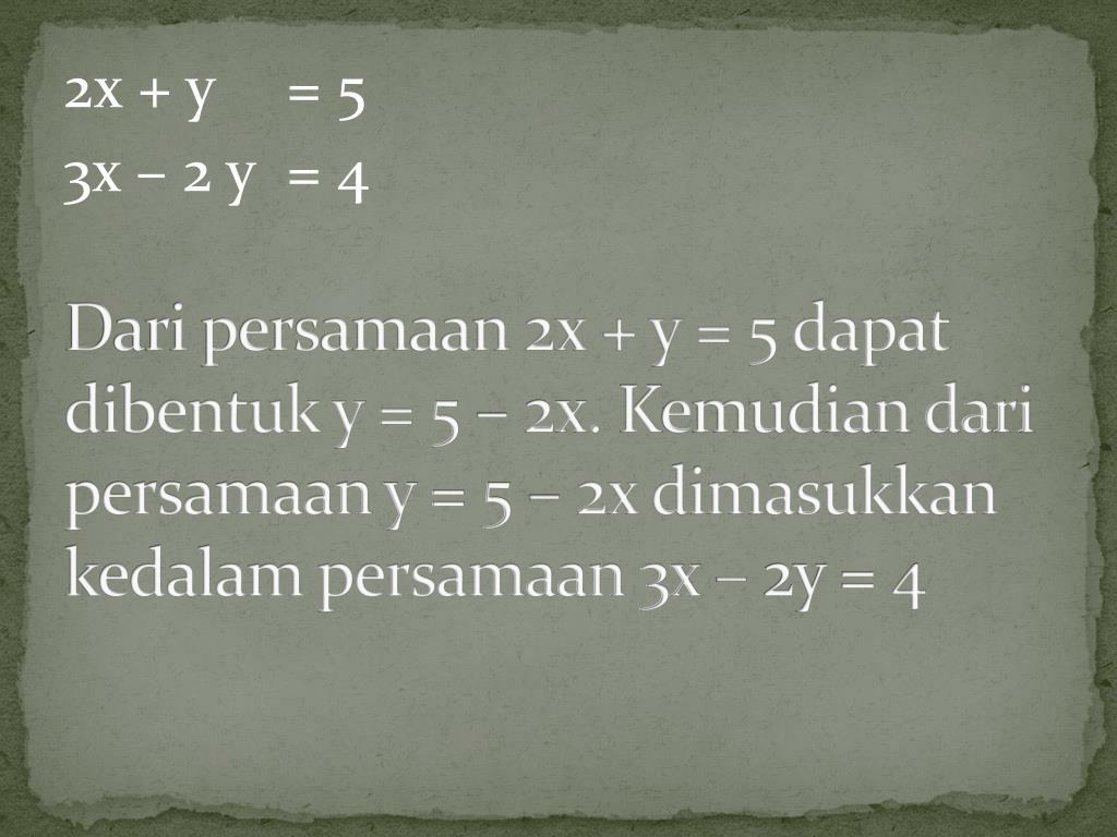 Dari persamaan 2x + y = 5 dapat dibentuk y = 5