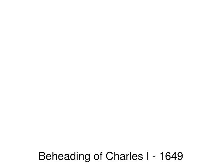 Beheading of Charles I - 1649