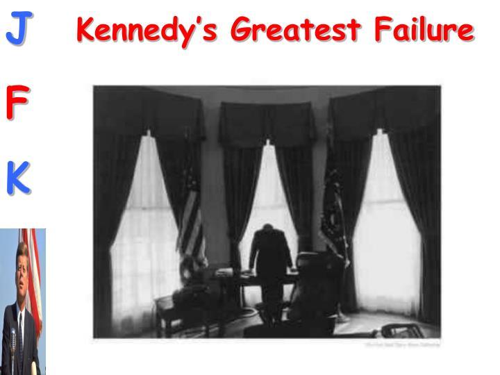 Kennedy's Greatest Failure
