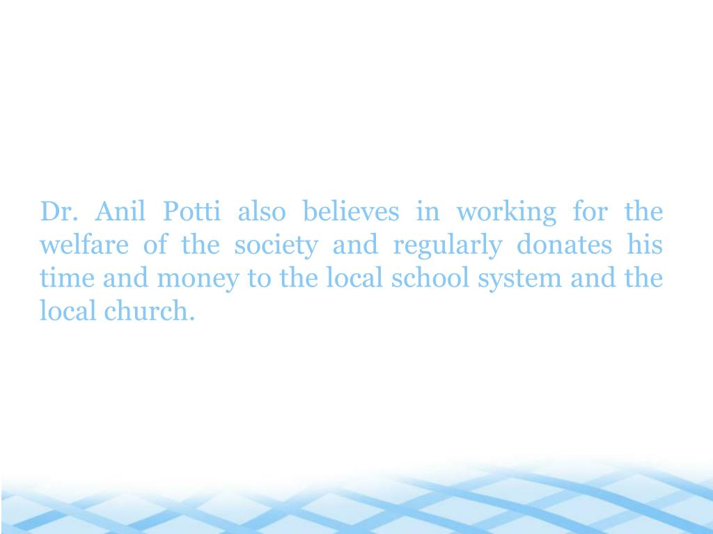 Dr. Anil Potti also believes in working for the welfare of the society and regularly donates his time and money to the local school system and the local church.