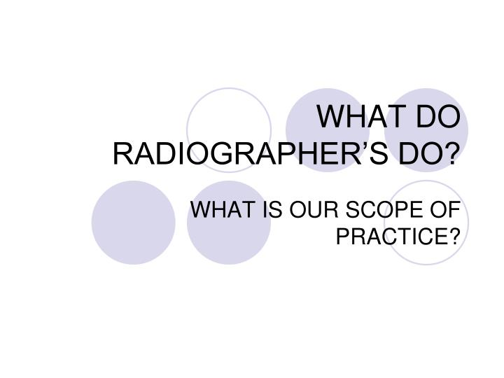 WHAT DO RADIOGRAPHER'S DO?