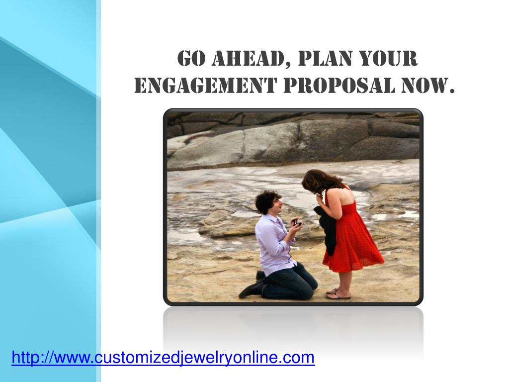 Go ahead, plan your engagement proposal now.