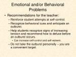 emotional and or behavioral problems