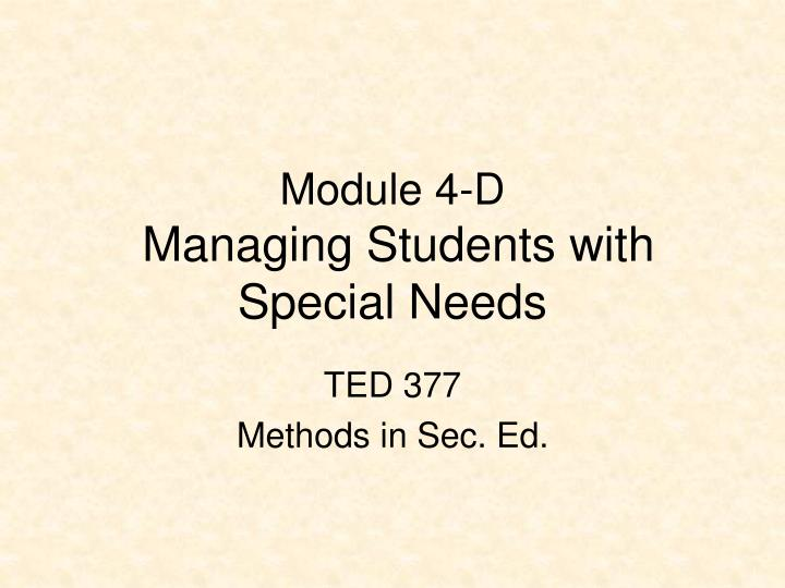 Module 4 d managing students with special needs
