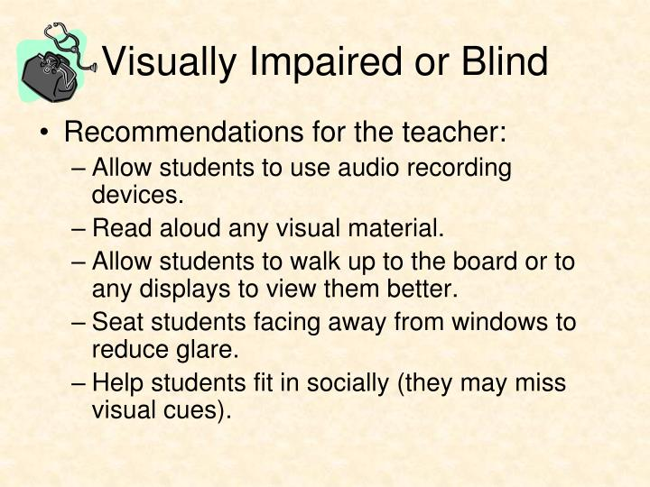 Visually Impaired or Blind