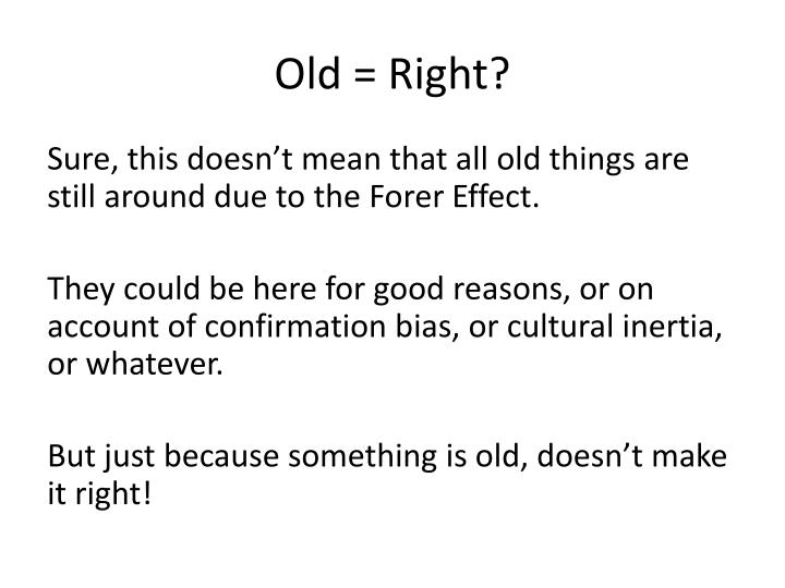 Old = Right?