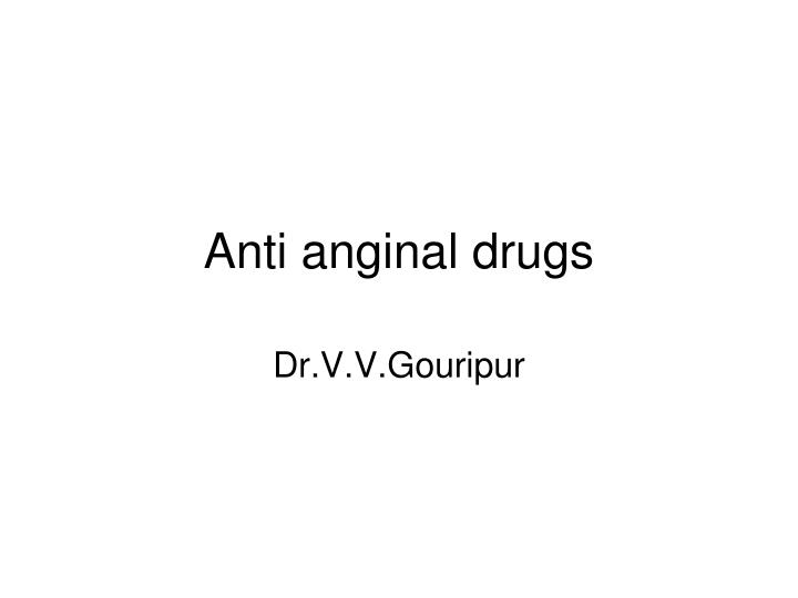 Anti anginal drugs
