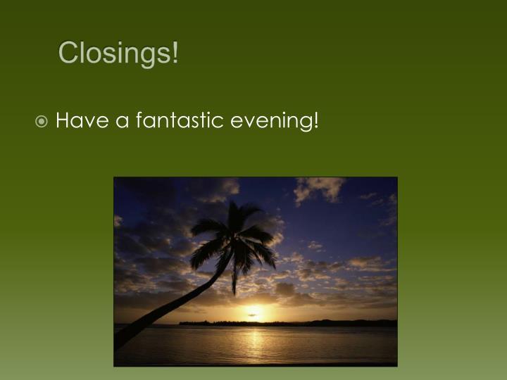 Closings!