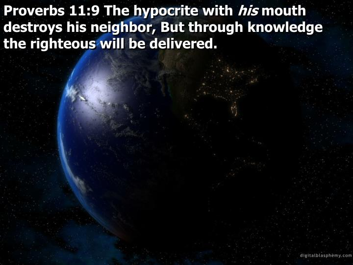 Proverbs 11:9 The hypocrite with