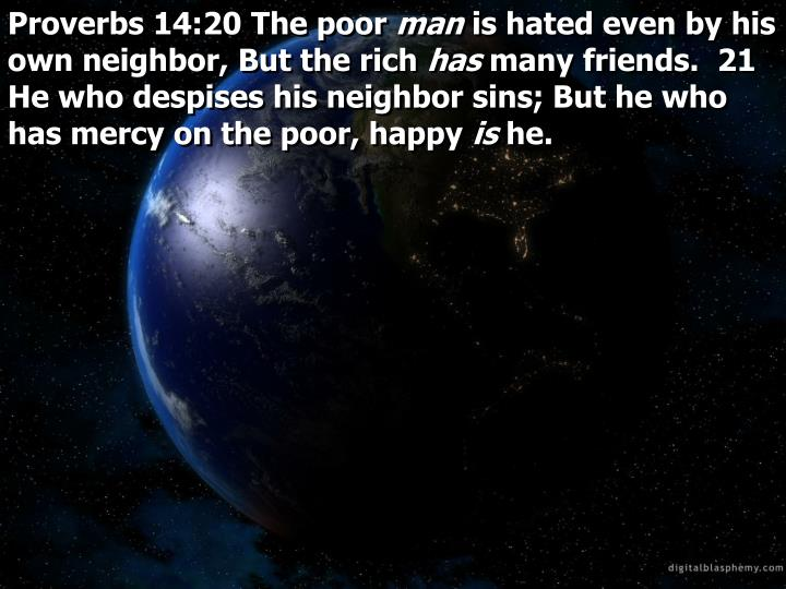 Proverbs 14:20 The poor