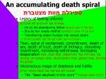 an accumulating death spiral