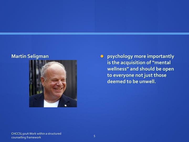 "psychology more importantly is the acquisition of ""mental wellness"" and should be open to everyone not just those deemed to be unwell."
