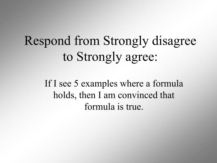 Respond from Strongly disagree to Strongly agree: