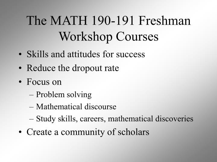 The MATH 190-191 Freshman Workshop Courses