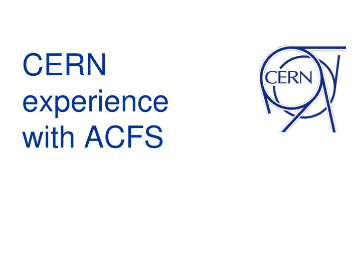 CERN experience with ACFS