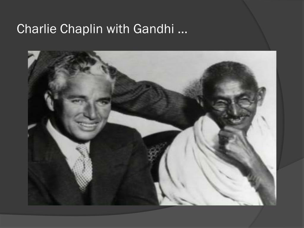 Charlie Chaplin with Gandhi …