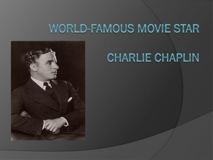 World famous movie star charlie chaplin