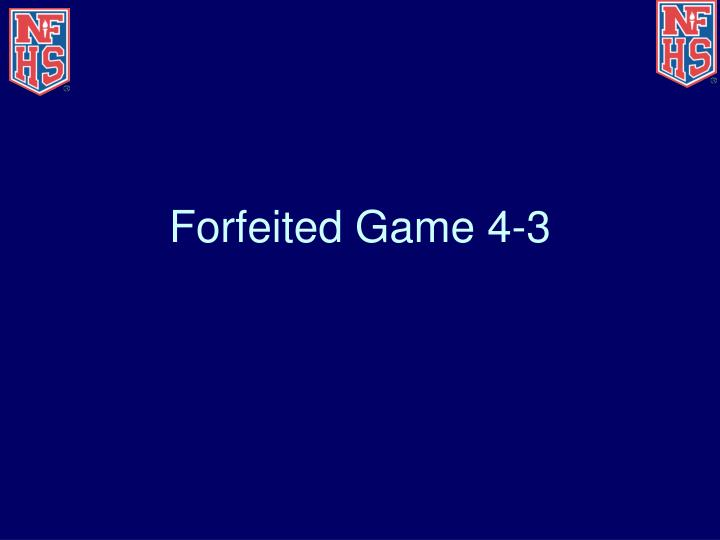 Forfeited Game 4-3