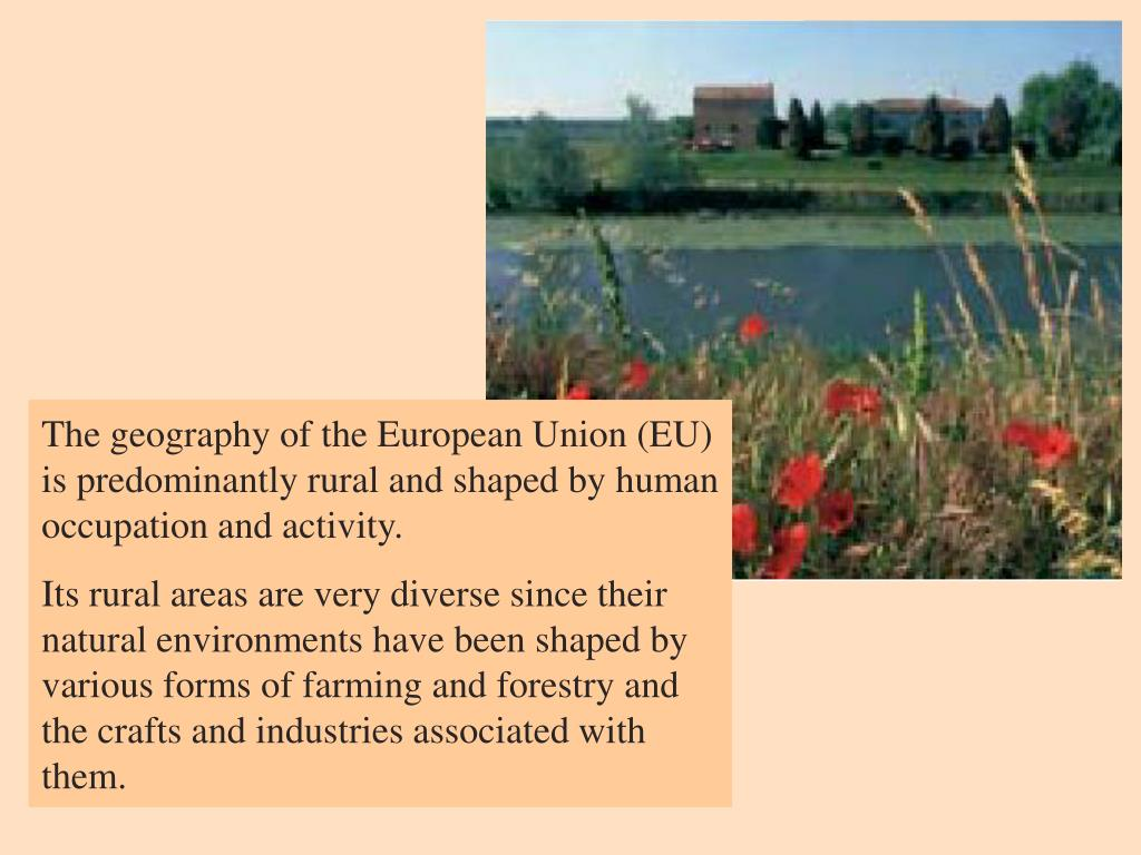 The geography of the European Union (EU) is predominantly rural and shaped by human occupation and activity.