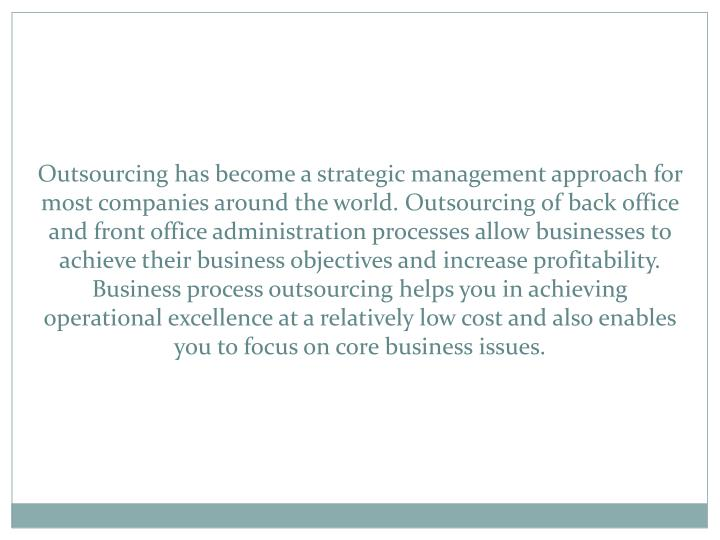 Outsourcing has become a strategic management approach for most companies around the world. Outsourc...