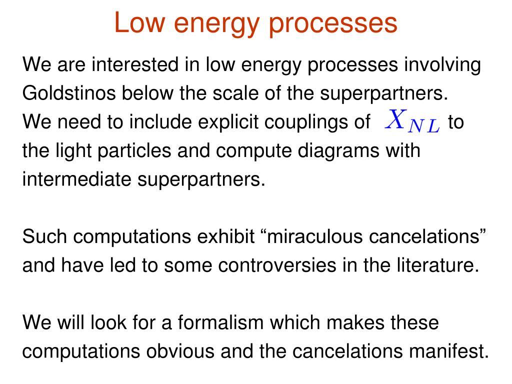 Low energy processes