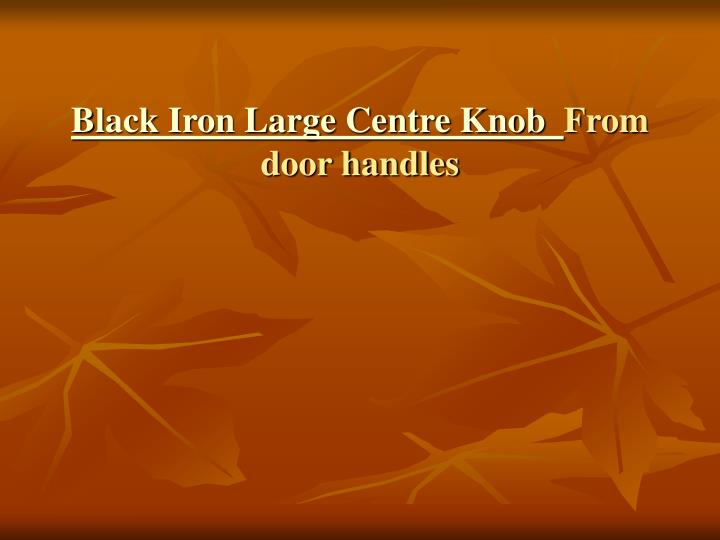 Black iron large centre knob from door handles