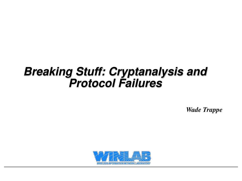 Breaking Stuff: Cryptanalysis and Protocol Failures