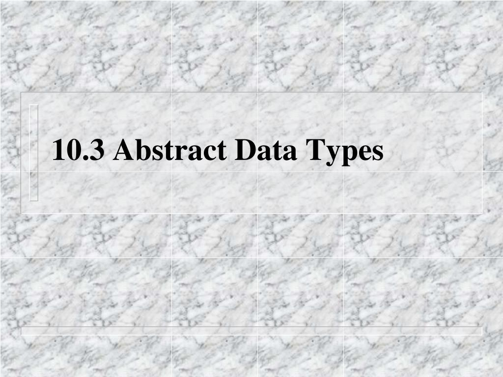 10.3 Abstract Data Types