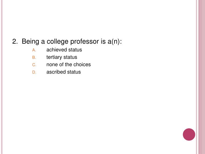 2.  Being a college professor is a(n):