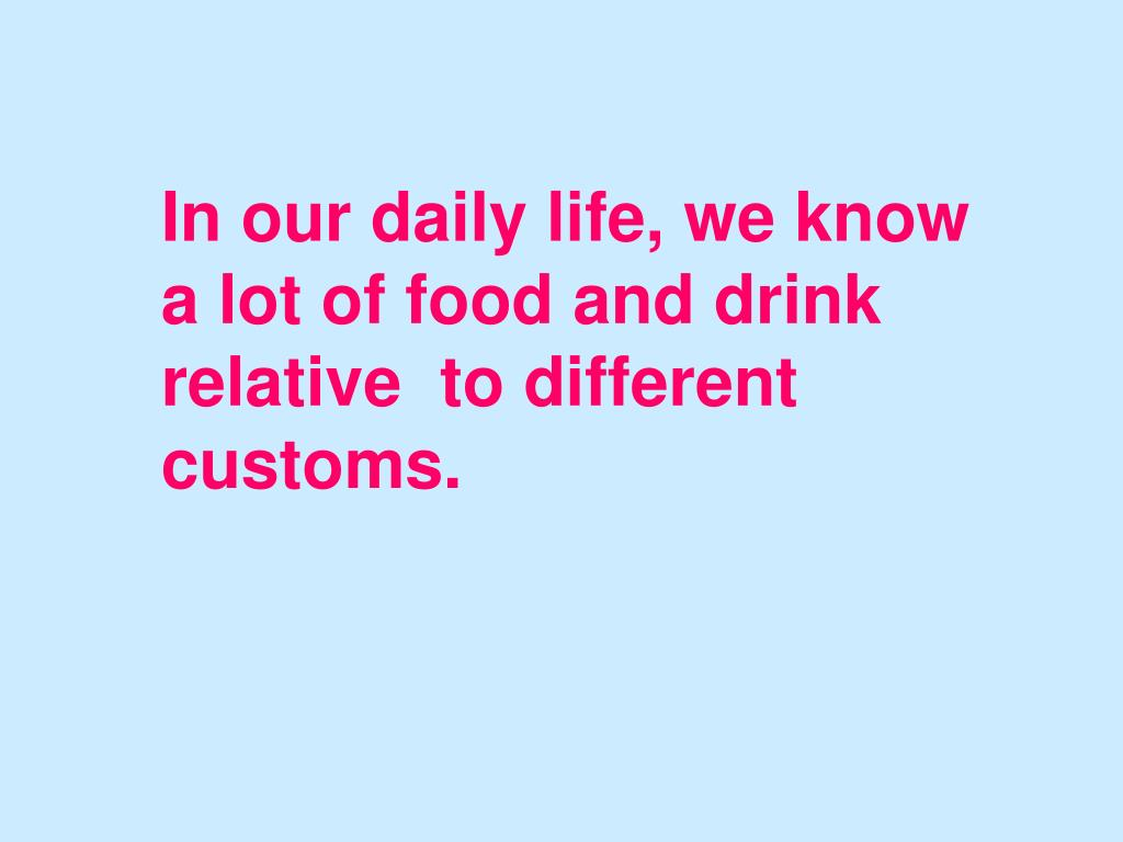 In our daily life, we know a lot of food and drink relative  to different customs.