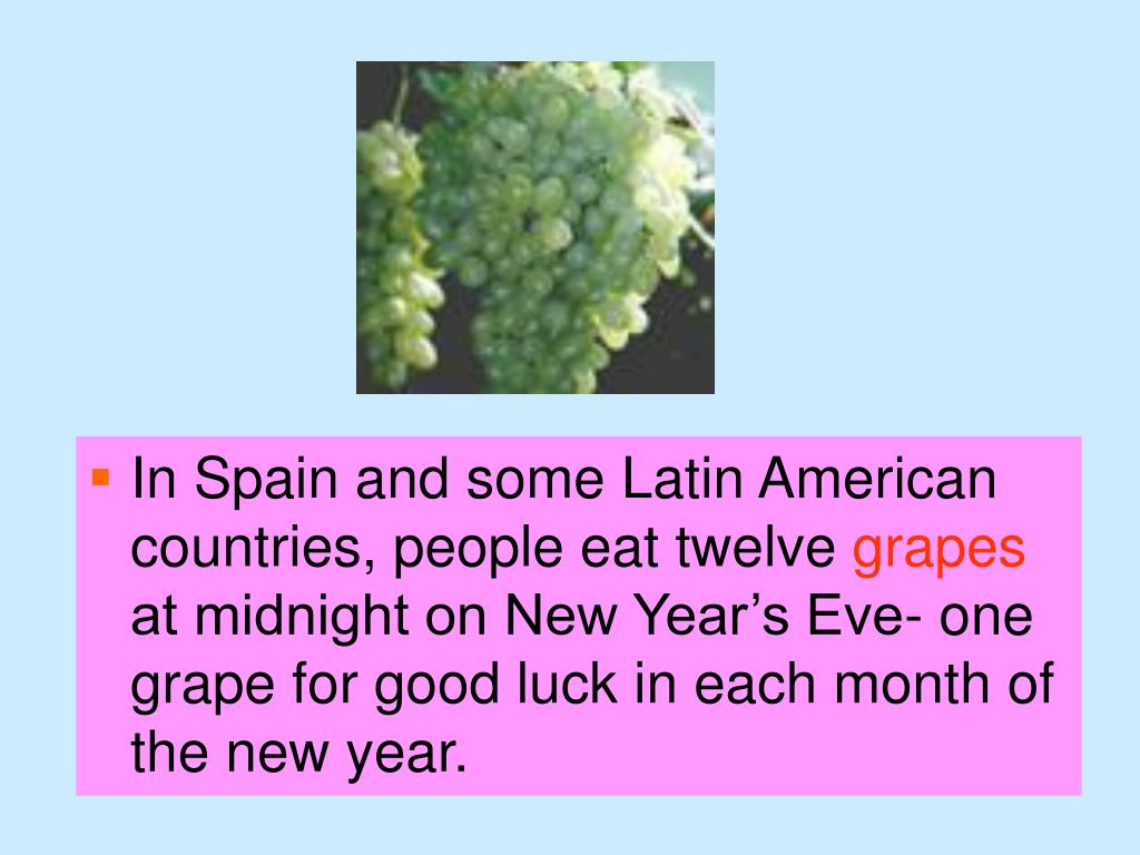 In Spain and some Latin American countries, people eat twelve