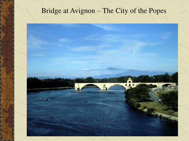 Bridge at Avignon – The City of the Popes