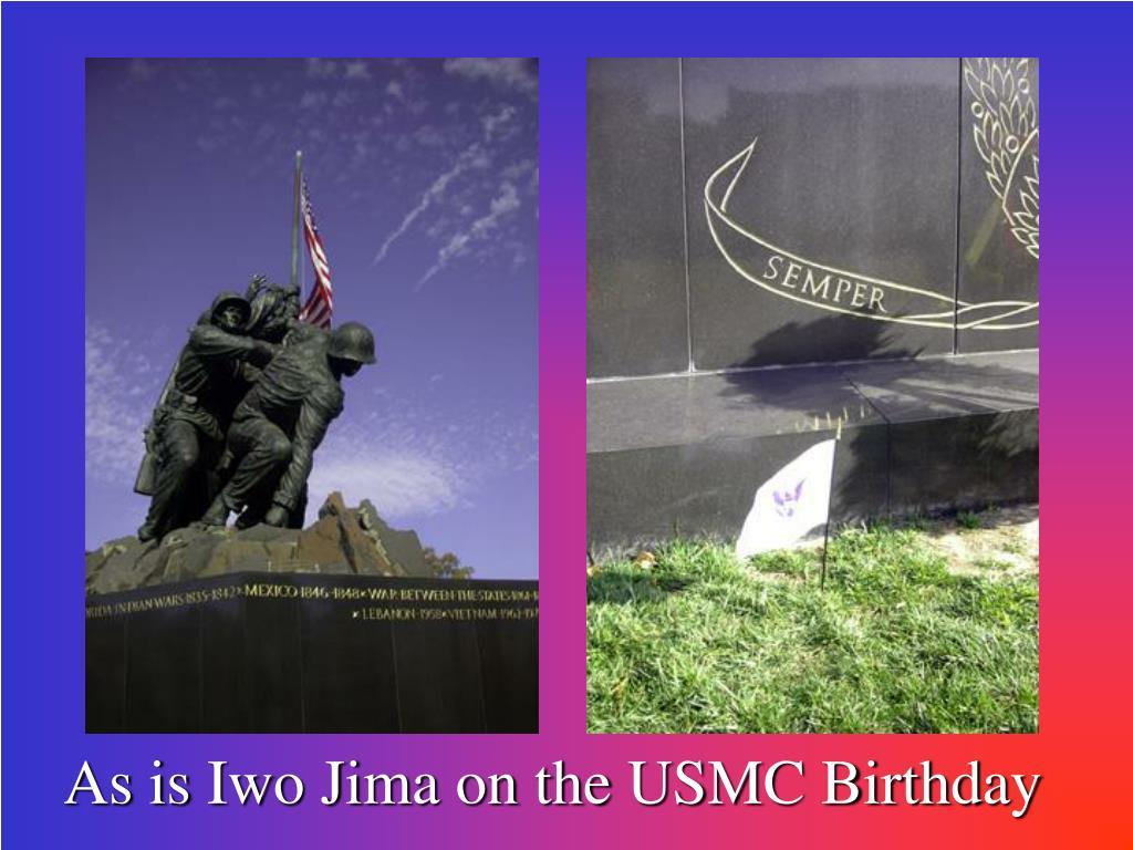 As is Iwo Jima on the USMC Birthday