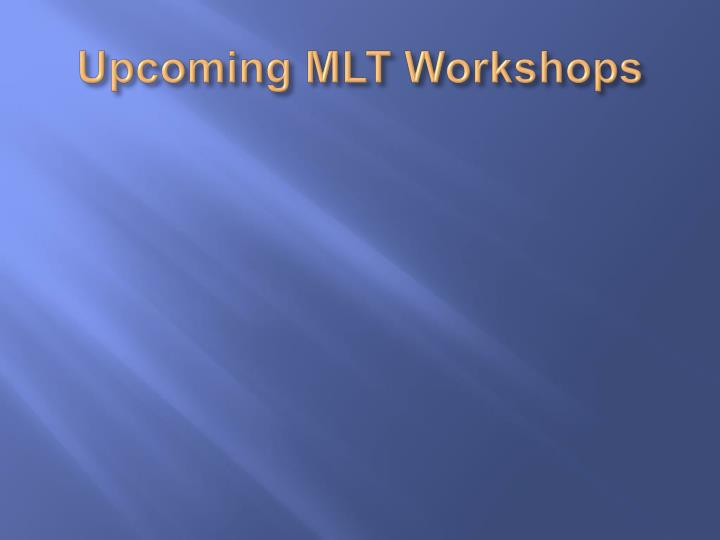Upcoming MLT Workshops