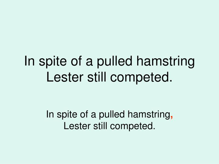 In spite of a pulled hamstring Lester still competed.