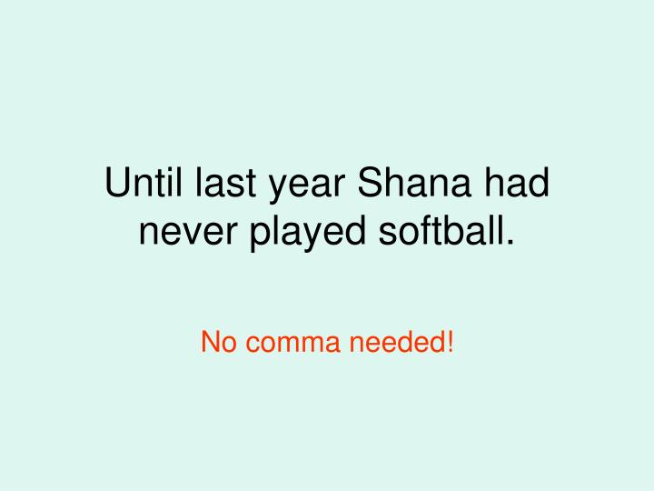 Until last year Shana had never played softball.