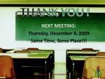 next meeting thursday december 4 2009 same time same place