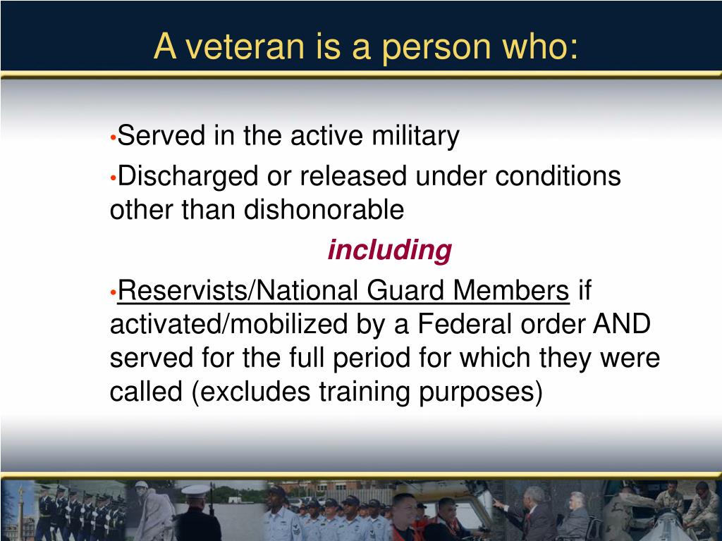 A veteran is a person who:
