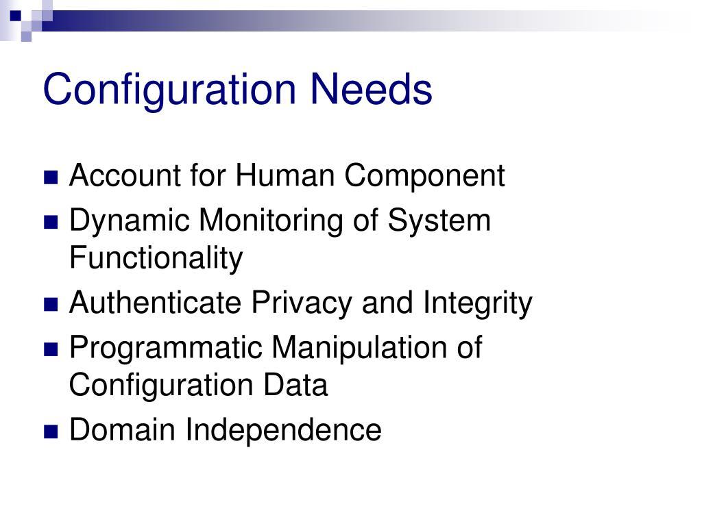Configuration Needs
